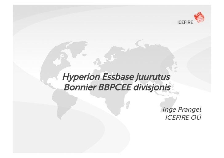 Hyperion Essbase juurutusBonnier BBPCEE divisjonis                       Inge Prangel                        ICEFIRE OÜ