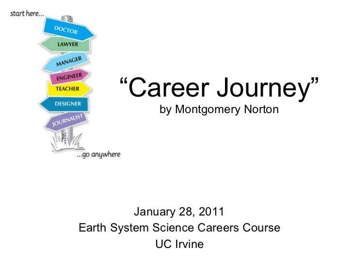 "January 28, 2011 Earth System Science Careers Course UC Irvine "" Career Journey"" by Montgomery Norton"