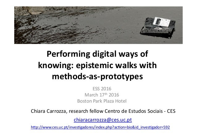 Performing  digital  ways  of   knowing:  epistemic  walks  with   methods-‐as-‐prototypes   ESS  20...