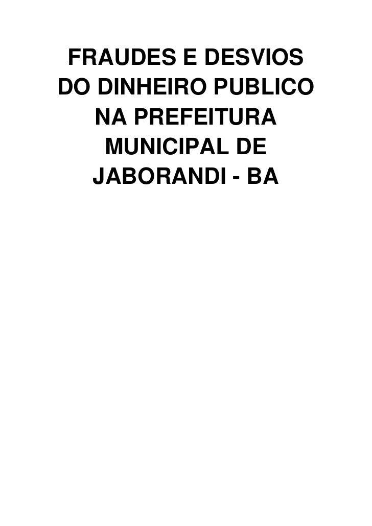 FRAUDES E DESVIOSDO DINHEIRO PUBLICO   NA PREFEITURA    MUNICIPAL DE   JABORANDI - BA