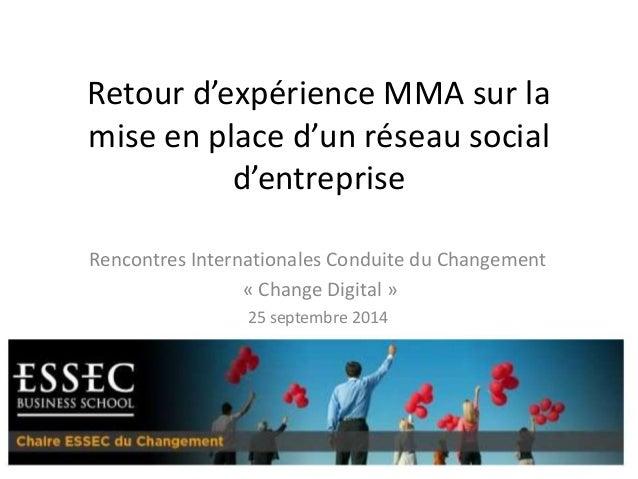 Retour d'expérience MMA sur la  mise en place d'un réseau social  d'entreprise  Rencontres Internationales Conduite du Cha...