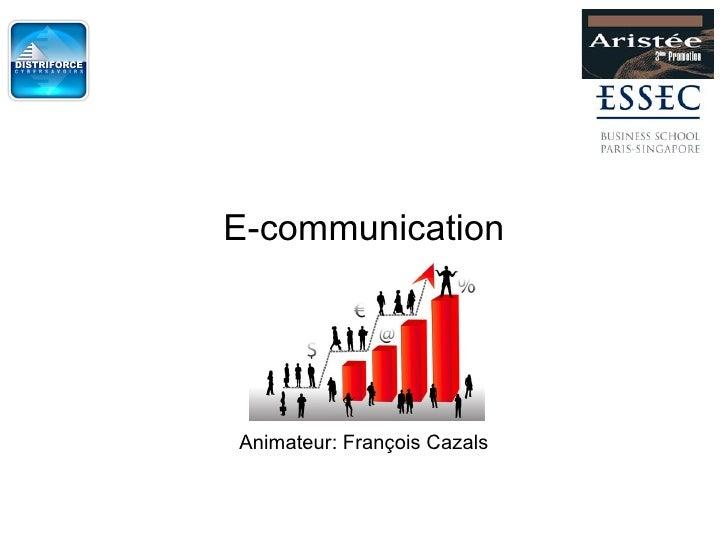 E-communication Animateur: François Cazals