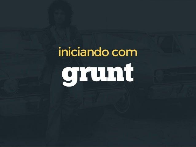 instalação global configuração instalação local configuração  grunt-cli package.json grunt & tools Gruntfile.js