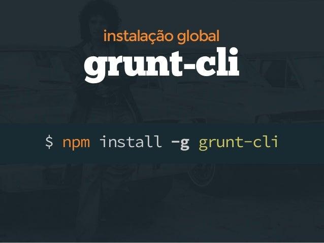instalação local  grunt & tools $ npm install