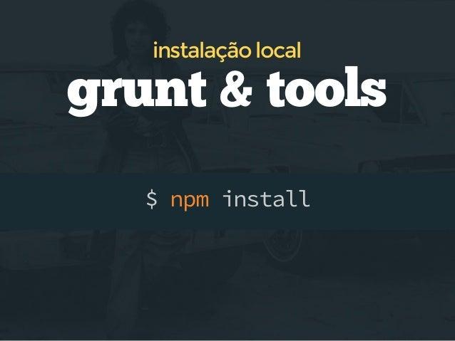 configuração  Gruntfile.js module.exports = function(grunt){ grunt.initConfig({ pkg: grunt.file.readJSON('package.json'), ...
