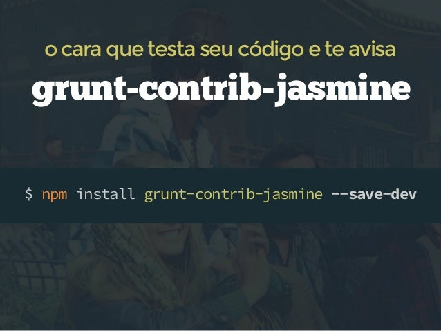 testes automatizados  rodando manualmente  $ grunt jasmine