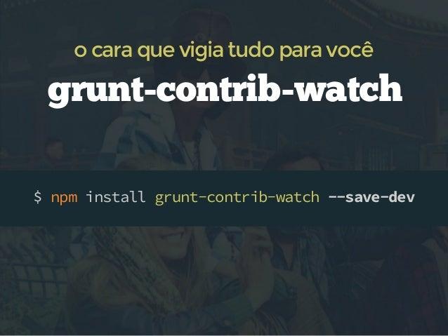 tarefas comuns para watch testes pré-processadores js/css lint criar sprites live reloading concatenação