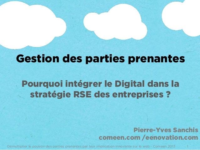 Gestion des parties prenantesPourquoi intégrer le Digital dans lastratégie RSE des entreprises ?1Démultiplier le pouvoir d...