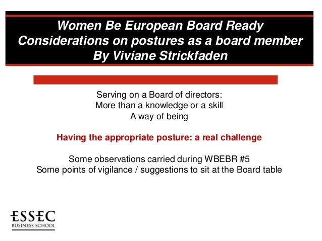 Women Be European Board Ready Considerations on postures as a board member By Viviane Strickfaden Serving on a Board of di...