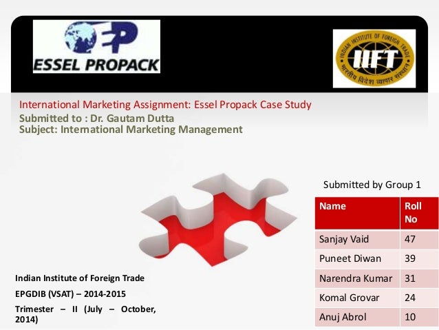 International Marketing Assignment: Essel Propack Case Study Submitted to : Dr. Gautam Dutta Subject: International Market...