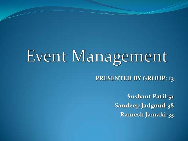 Event Management<br />PRESENTED BY GROUP: 13<br />Sushant Patil-51<br />Sandeep Jadgoud-38<br />Ramesh Jamaki-33<br />