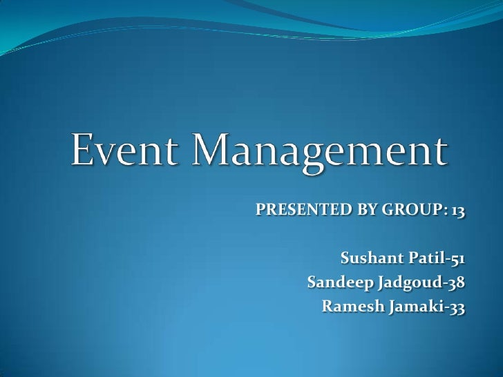 Event Management<br />PRESENTED BY GROUP: 13<br />Sushant Patil-51<br />Sandeep Jadgoud-38<br />Ramesh Jamaki-33<br />