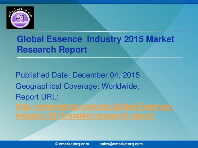 Global Essence Industry 2015 Market Research Report Published Date: December 04, 2015 Geographical Coverage: Worldwide, Re...