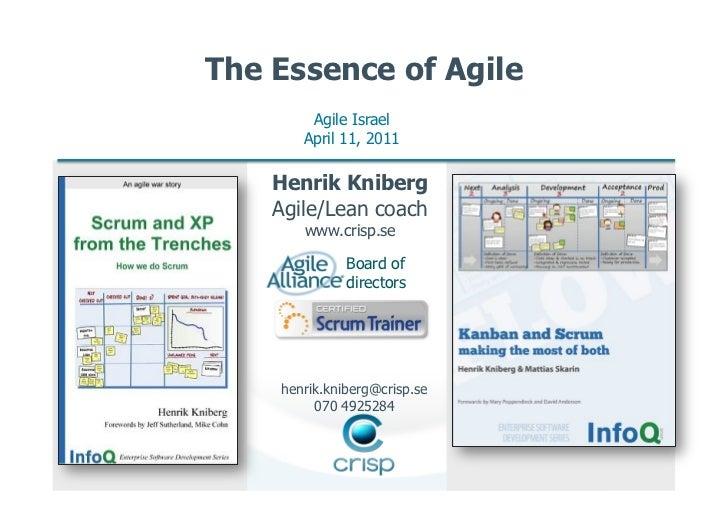The Essence of Agile        Agile Israel       April 11, 2011    Henrik Kniberg    Agile/Lean coach       www.crisp.se    ...