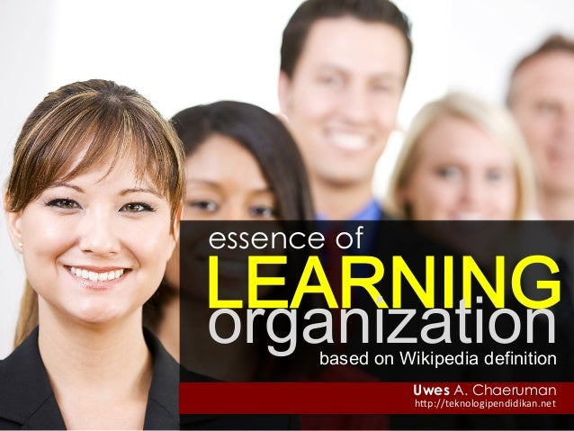 "essence of LEARNING based on Wikipedia definition Uwes A. Chaeruman organization h""p://teknologipendidikan.net"