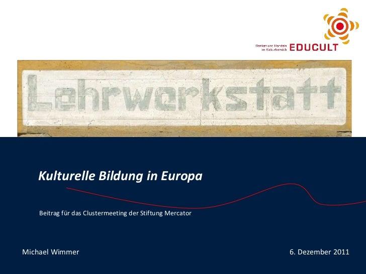 Kulturelle Bildung in Europa Michael Wimmer 6. Dezember 2011 Beitrag für das Clustermeeting der Stiftung Mercator