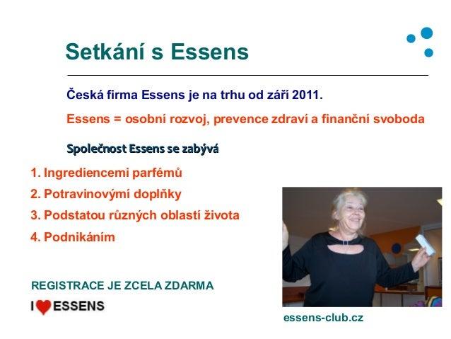 Setkání s Essens Česká firma Essens je na trhu od září 2011. Essens = osobní rozvoj, prevence zdraví a finanční svoboda Sp...