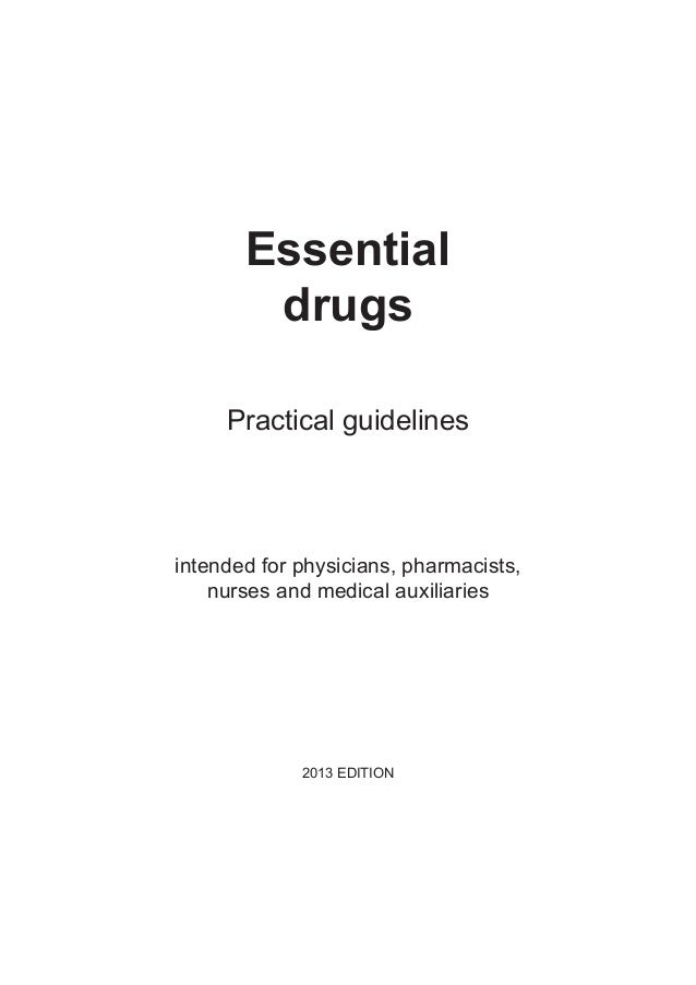 EssentialdrugsPractical guidelinesintended for physicians, pharmacists,nurses and medical auxiliaries2013 EDITION