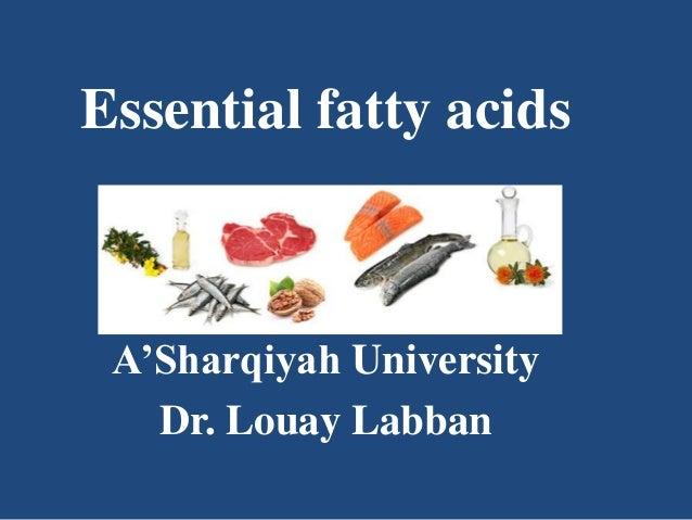 Essential fatty acids A'Sharqiyah University Dr. Louay Labban
