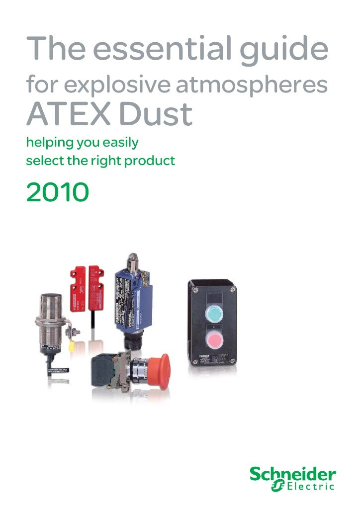 The essential guide for explosive atmospheres ATEX Dust helping you easily select the right product  2010