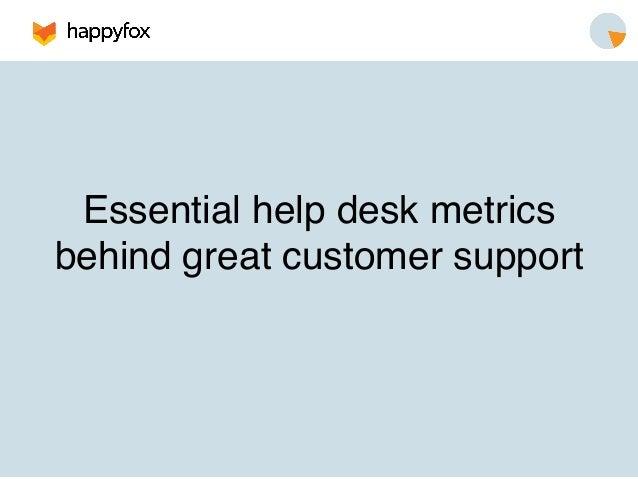 Essential help desk metrics !  behind great customer support!