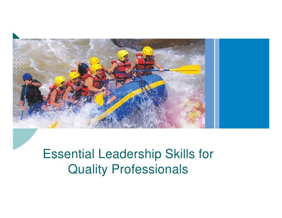 Essential Leadership Skills for     Quality Professionals