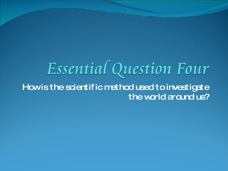 How is the scientific method used to investigate the world around us?