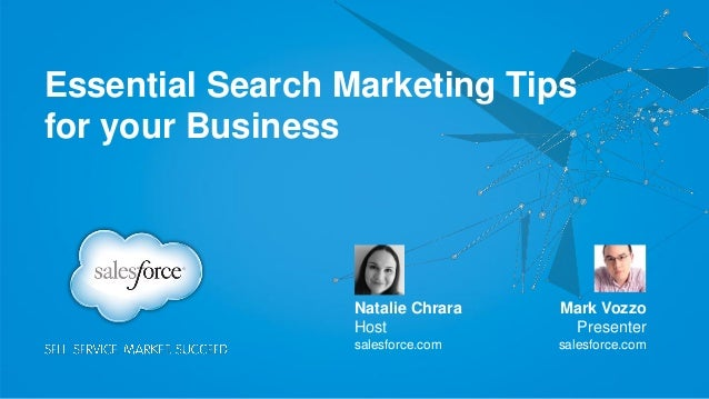 Essential Search Marketing Tips for your Business Mark Vozzo Presenter salesforce.com Natalie Chrara Host salesforce.com