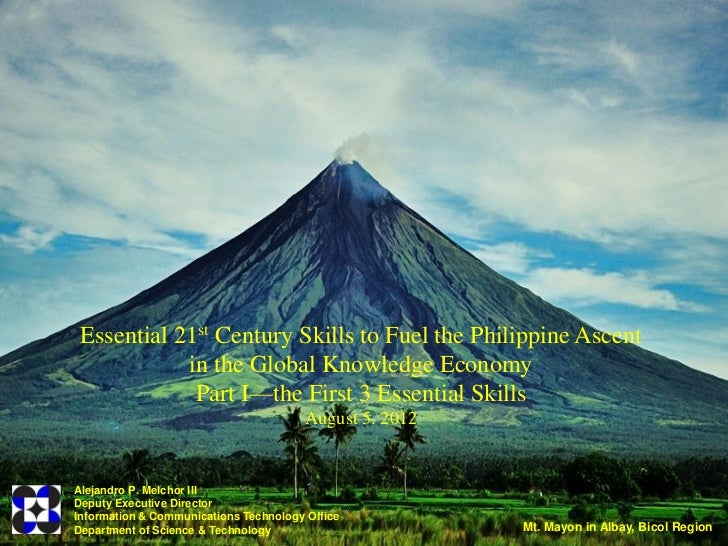 Essential 21st Century Skills to Fuel the Philippine Ascent            in the Global Knowledge Economy             Part I—...