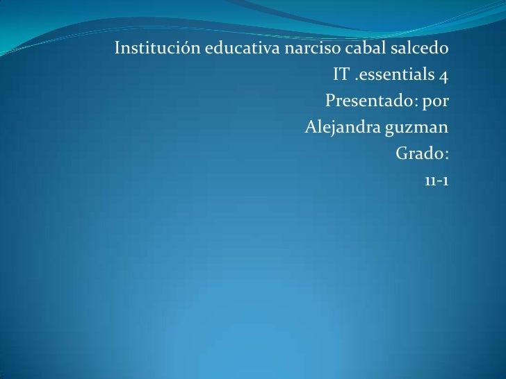 Institución educativa narciso cabal salcedo                            IT .essentials 4                           Presenta...