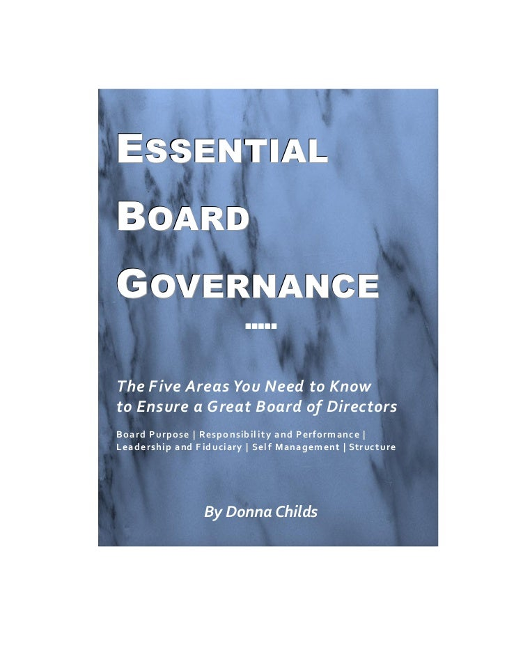 ESSENTIALBOARDGOVERNANCE                         The Five Areas You Need to Knowto Ensure a Great Board of DirectorsB...