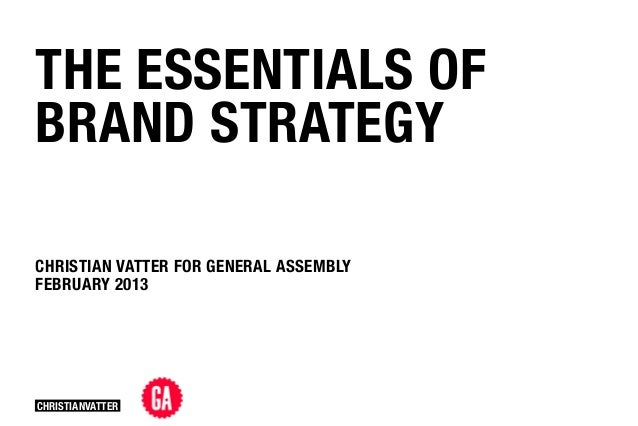 THE ESSENTIALS OFBRAND STRATEGYCHRISTIAN VATTER FOR GENERAL ASSEMBLYFEBRUARY 2013CHRISTIANVATTER