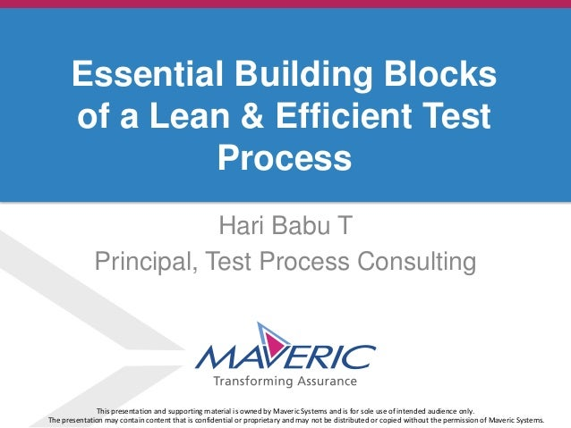 © 2013. Maveric Systems LimitedHari Babu TPrincipal, Test Process ConsultingEssential Building Blocksof a Lean & Efficient...
