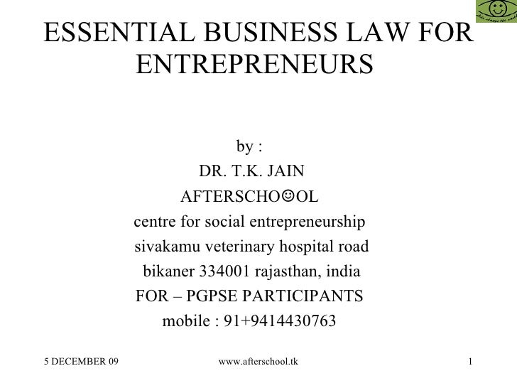 ESSENTIAL BUSINESS LAW FOR ENTREPRENEURS  by :  DR. T.K. JAIN AFTERSCHO ☺ OL  centre for social entrepreneurship  sivakamu...