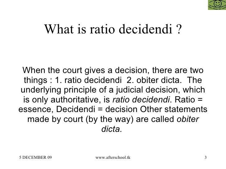 ratio decidendi and obiter dicta Decisum-alcance/ratio decidendi-alcance/obiter dicta-alcance ratio  decidendi-criterios de identificación puede considerarse que se ha.