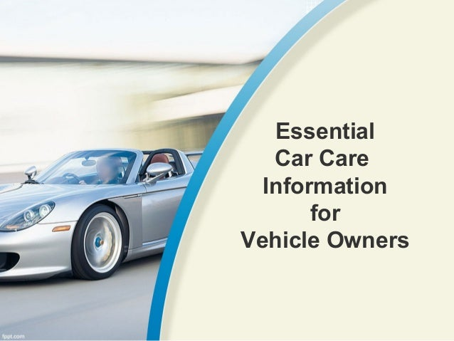 Essential   Car Care  Information       forVehicle Owners