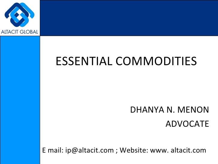 ESSENTIAL COMMODITIES DHANYA N. MENON ADVOCATE E mail: ip@altacit.com ; Website: www. altacit.com