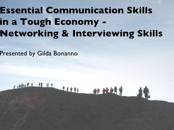 Essential Communication Skills  in a Tough Economy - Networking & Interviewing Skills  Presented by Gilda Bonanno