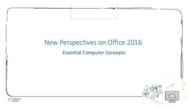 1 New Perspectives on Office 2016 Essential Computer Concepts