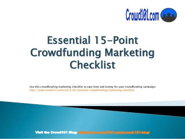 Visit the Crowd101 Blog: http://www.crowd101.com/crowd-101-blog/ Essential 15-Point Crowdfunding Marketing Checklist Use t...