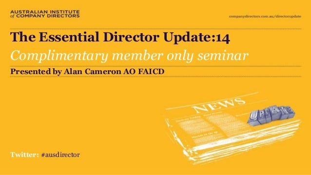 The Essential Director Update:14  The Essential Director Update:14  Complimentary member only seminar  Presented by Alan C...