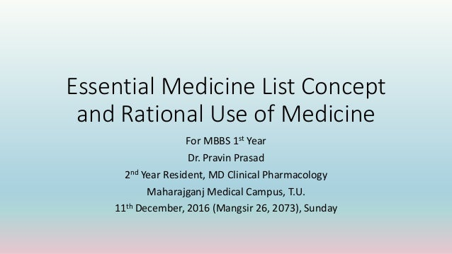 Essential Medicine List Concept and Rational Use of Medicine For MBBS 1st Year Dr. Pravin Prasad 2nd Year Resident, MD Cli...
