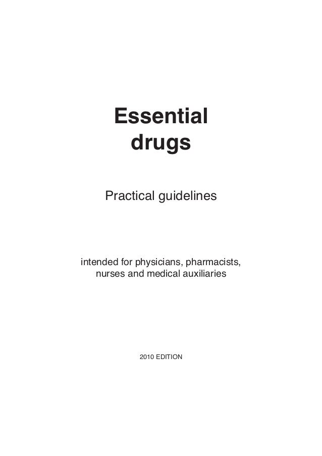 Essential drugs Practical guidelines  intended for physicians, pharmacists, nurses and medical auxiliaries  2010 EDITION