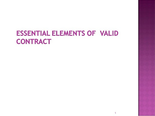 necessary elements to form the contract Elements of a contract  if one or more or these necessary elements is missing, the contract is void or voidable in other words, it is not a true contract and therefore cannot be enforced a void contract is no contract at all it is not binding and no action can be maintained if it is breached  the form of the contract must meet the.