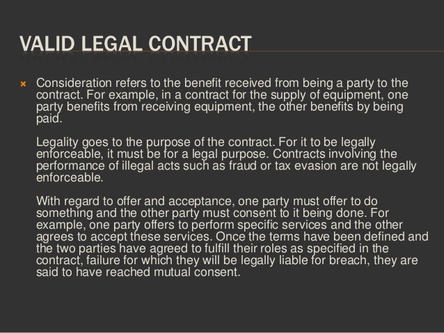 legal valid contract Legal lad tells you if your contract is valid, what makes a contract valid, and what you need to do to make your contract valid.