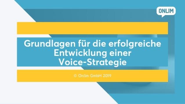 Grundlagen für die erfolgreiche Entwicklung einer Voice-Strategie © Onlim GmbH 2019
