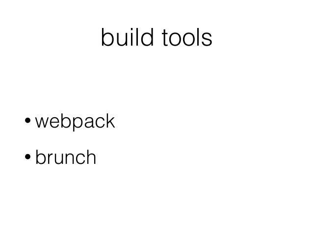 build tools • webpack • brunch
