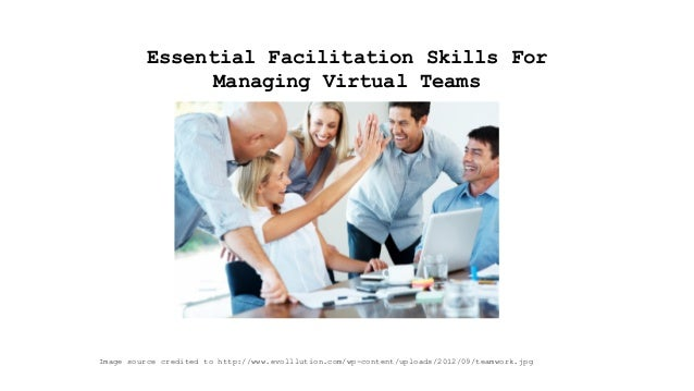Essential Facilitation Skills For Managing Virtual Teams Image source credited to http://www.evolllution.com/wp-content/up...