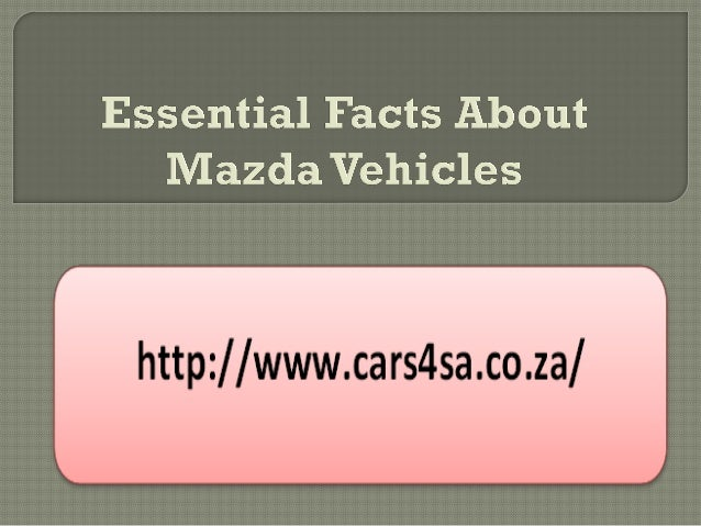 Essential facts about mazda vehicles ppt