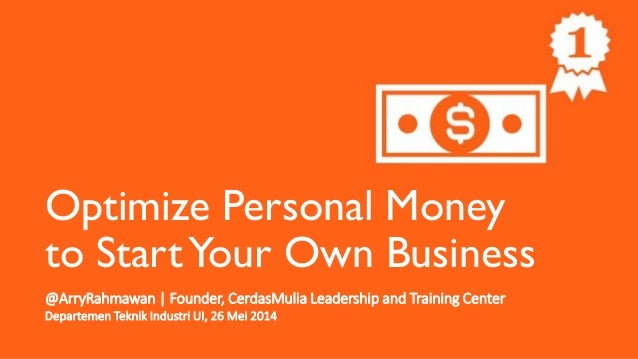Optimize Personal Money to StartYour Own Business @ArryRahmawan | Founder, CerdasMulia Leadership and Training Center Depa...